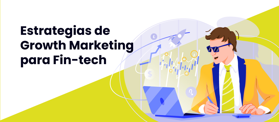 Estrategias de Growth Marketing para Fin-Tech